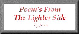 Johns aka DragonMay-Poems From The Lighter Side
